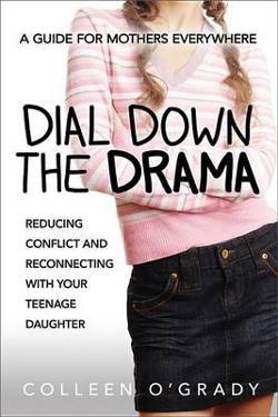 Dial Down the Drama: Reducing Conflict and Reconnecting with|Your Teenage Daughter - A Guide for Mothers Everywhere