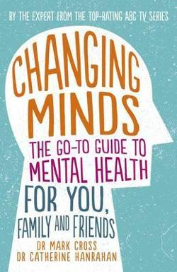 Changing Minds: The go-to Guide to Mental Health for Family|and Friends