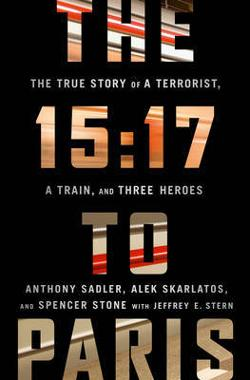 15:17 to Paris: The True Story of a Terrorist, a Train, and|Three Friends Who Became Heroes