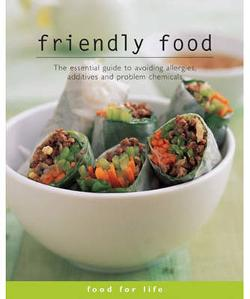 Friendly Food - The Essential Guide to Avoiding Allergies,|Additives and Problem Chemicals